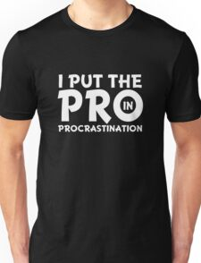 I put the Pro in Procrastinate funny saying  Unisex T-Shirt