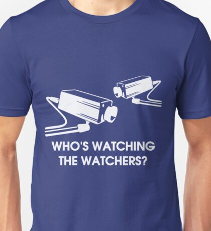 Who's Watching The Watchers? Unisex T-Shirt