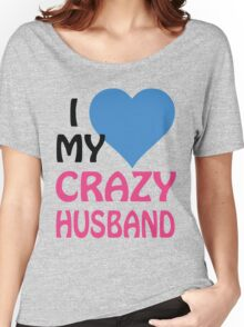 I LOVE MY CRAZY HUSBAND Women's Relaxed Fit T-Shirt