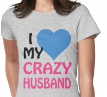 I LOVE MY CRAZY HUSBAND Womens Fitted T-Shirt