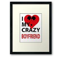 I LOVE MY CRAZY BOYFRIEND Framed Print