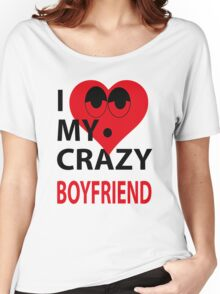 I LOVE MY CRAZY BOYFRIEND Women's Relaxed Fit T-Shirt