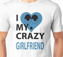I LOVE MY CRAZY GIRLFRIEND Unisex T-Shirt