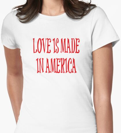 Love is Made in America Womens Fitted T-Shirt