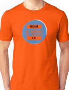 home is Unisex T-Shirt