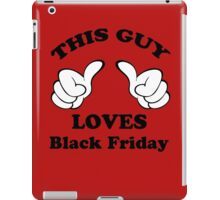 This Guy Loves Black Friday iPad Case/Skin