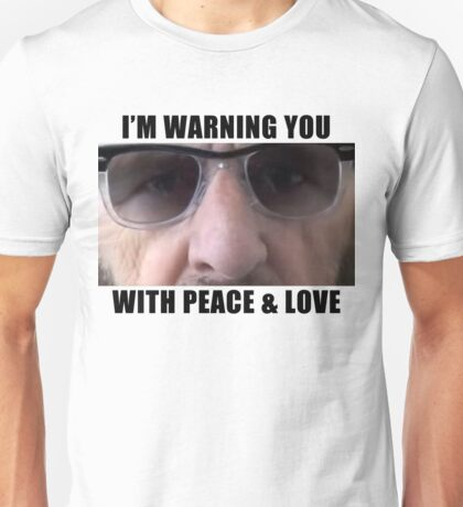 I'm Warning You with Peace & Love Unisex T-Shirt