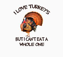 I love Turkeys But I Can't eat a Whole One Unisex T-Shirt