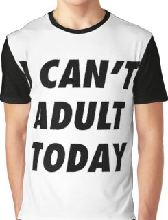 I CANT ADULT TODAY - version 1 - black Graphic T-Shirt