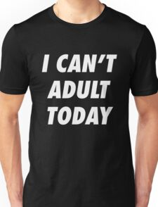 I CANT ADULT TODAY - version 2 - white Unisex T-Shirt