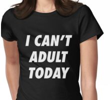 I CANT ADULT TODAY - version 2 - white Womens Fitted T-Shirt