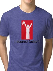 I Pooped Today! Tri-blend T-Shirt