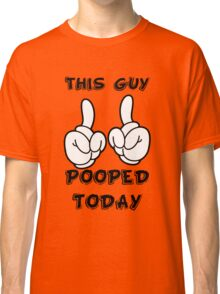 This Guy Pooped Today! Classic T-Shirt
