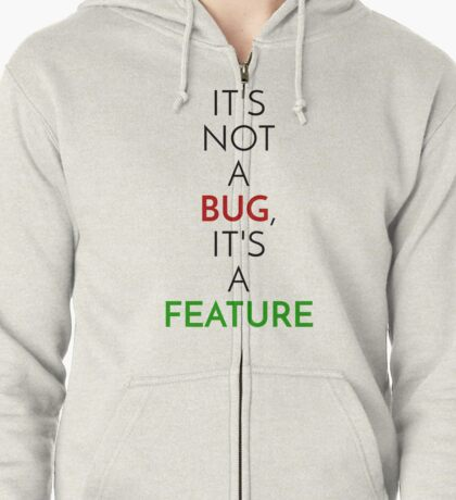 It's not a bug, it's a feature Zipped Hoodie