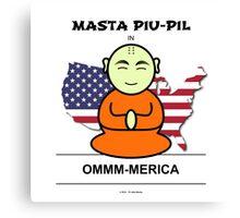 Masta Piu-Pil in OMMM-Merica Canvas Print