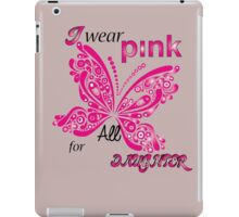 I Wear Pink For My Daughter iPad Case/Skin