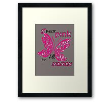 I Wear Pink For All Women Framed Print