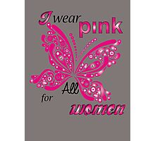 I Wear Pink For All Women Photographic Print