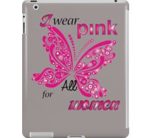 I Wear Pink For All Women iPad Case/Skin
