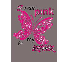 I Wear Pink For My Brother Photographic Print