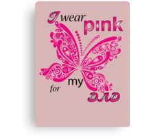 I Wear Pink For My Dad Canvas Print