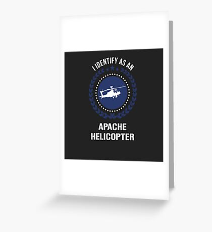 I Identify as an apache helicopter Greeting Card