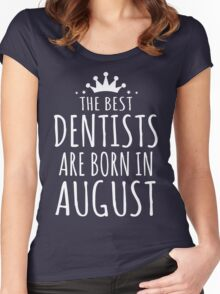 THE BEST DENTISTS ARE BORN IN AUGUST Women's Fitted Scoop T-Shirt