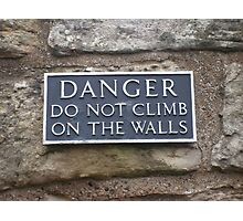 Danger do not climb on the walls Photographic Print