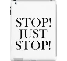 STOP! JUST STOP! iPad Case/Skin