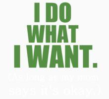I DO WHAT I WANT. (AS LONG AS MY MOM SAYS IT'S OKAY) Kids Tee