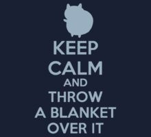 Keep Calm and Throw a Blanket Over It by Romantically