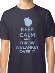 Keep Calm and Throw a Blanket Over It Classic T-Shirt