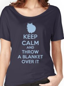 Keep Calm and Throw a Blanket Over It Women's Relaxed Fit T-Shirt