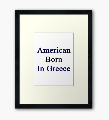 American Born In Greece  Framed Print
