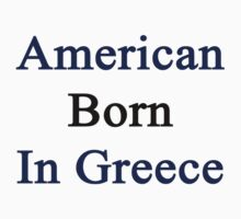 American Born In Greece  by supernova23