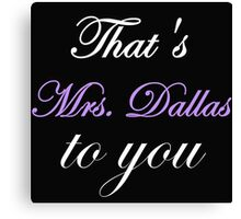 THAT'S MRS. DALLAS TO YOU Canvas Print