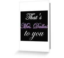 THAT'S MRS. DALLAS TO YOU Greeting Card