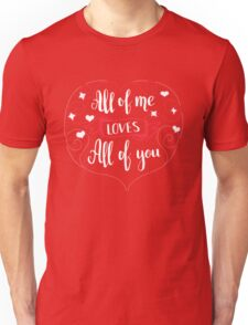 All of me loves all of you. Love quote for Valentine`s day. Black background. Unisex T-Shirt