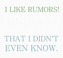 I LIKE RUMORS! I FIND OUT SO MUCH ABOUT ME Kids Tee