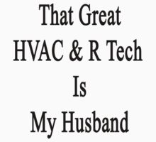 That Great HVAC & R Tech Is My Husband  by supernova23