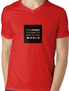 Be The Change You Want to See In The World Life Sentence Mens V-Neck T-Shirt