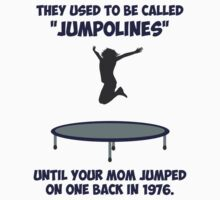 Your Mom Invented The Trampoline by TheShirtYurt