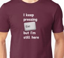 I Keep Pressing The Escape Key But I'm Still Here Unisex T-Shirt
