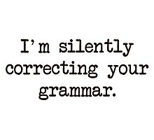 I'm Silently Correcting Your Grammar. Photographic Print
