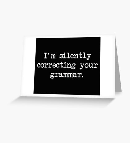 I'm Silently Correcting Your Grammar. Greeting Card