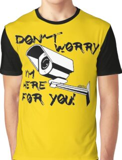 Don't worry, I'm here for you! Graphic T-Shirt