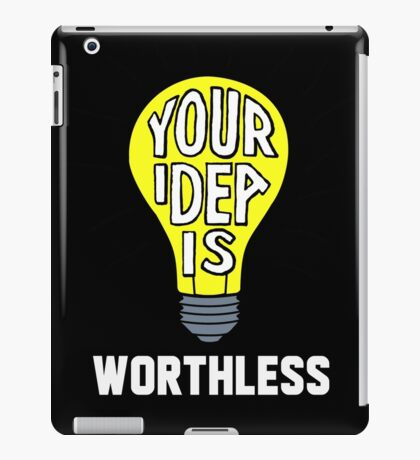 Your Idea Is Worthless! iPad Case/Skin