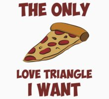 Pizza Slice - The Only Love Triangle I Want by TheShirtYurt