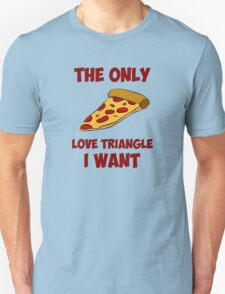 Pizza Slice - The Only Love Triangle I Want Unisex T-Shirt