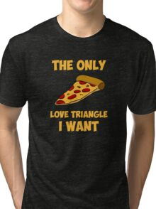 Pizza Slice - The Only Love Triangle I Want Tri-blend T-Shirt
